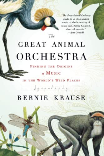 The Great Animal Orchestra: Finding the Origins of Music in the World's Wild Places, Krause, Bernie
