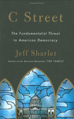 C Street: The Fundamentalist Threat to American Democracy, Sharlet, Jeff