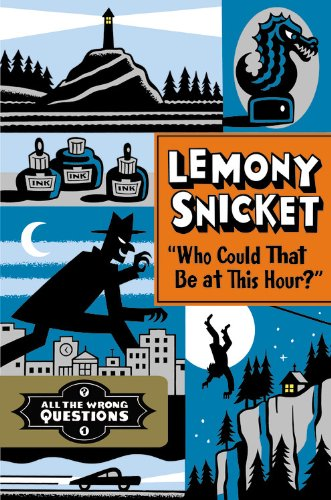 """Who Could That Be at This Hour?"" (All the Wrong Questions), Snicket, Lemony"