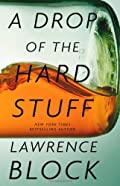 A Drop of the Hard Stuff by Lawrence Block