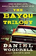 The Bayou Trilogy: Under the Bright Lights, Muscle for the Wing, and The Ones You Do by Daniel Woodrell