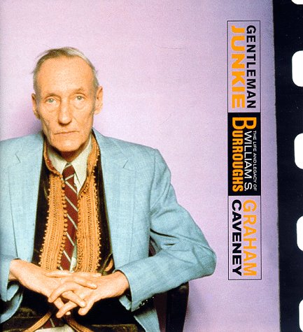 Gentleman Junkie: The Life and Legacy of William S. Burroughs, Caveney, Graham