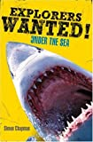 Explorers Wanted!: Under the Sea (Chapman, Simon, Explorers Wanted!,), written by Simon Chapman