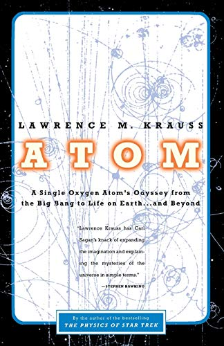 Atom: A Single Oxygen Atom's Journey from the Big Bang to Life on Earth…and Beyond, by Krauss, L.M.