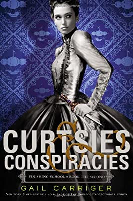 "Cover & Synopsis: ""Curtsies & Conspiracies"" by Gail Carriger"