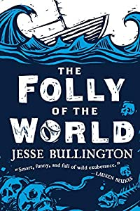 [GUEST POST] Jesse Bullington on Reality and The Folly of the World