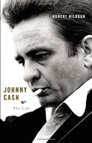 Johnny Cash: The Life (ALA Notable Books for Adults), Hilburn, Robert