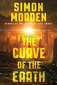 "Cover & Synopsis: ""The Curve of The Earth"" by Simon Morden"
