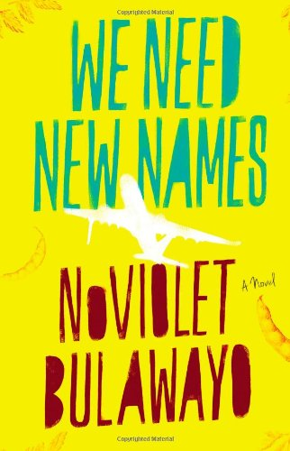 We need new names : a novel / NoViolet Bulawayo.