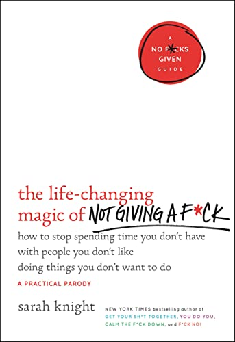 The Life-Changing Magic of Not Giving a F*ck: How to Stop Spending Time You Don