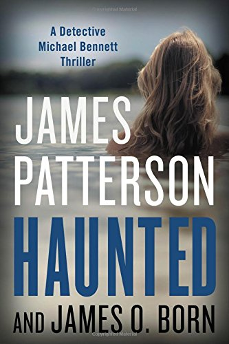 Haunted : a detective Michael Bennett thriller / James Patterson and James O. Born.