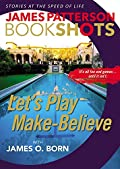 Let's Play Make-Believe by James Patterson and James O. Born