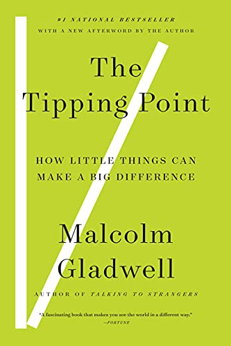 The Tipping Point: How Little Things Can Make a Big Difference, by Gladwell, Malcolm
