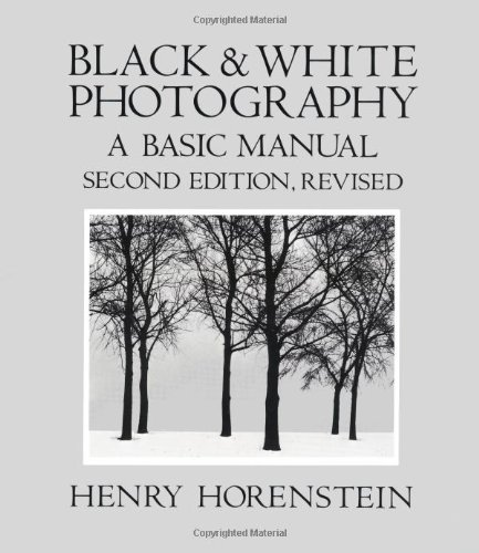 Black and White Photography: A Basic Manual, Horenstein, Henry; Keller, Carol