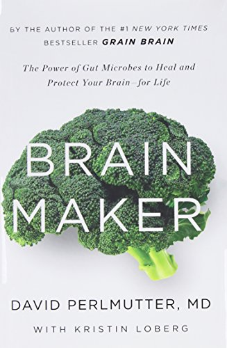 Brain Maker: The Power of Gut Microbes to Heal and Protect Your Brain–for Life - David PerlmutterKristin Loberg