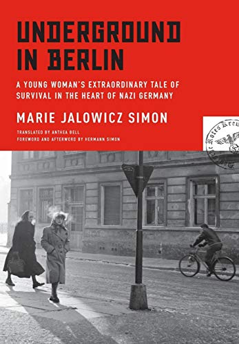 Underground in Berlin: A Young Woman's Extraordinary Tale of Survival in the Heart of Nazi Germany, Simon, Marie Jalowicz