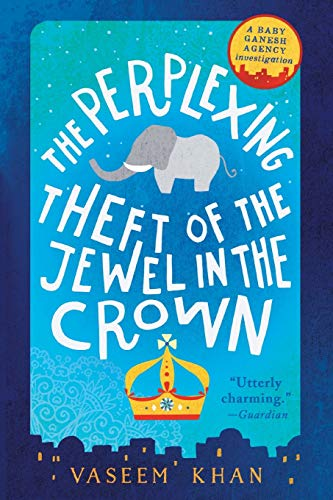The Perplexing Theft of the Jewel in the Crown (Baby Ganesh Agency Investigation) - Vaseem Khan