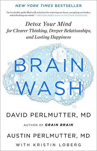 Brain Wash: Detox Your Mind for Clearer Thinking, Deeper Relationships, and Lasting Happiness
