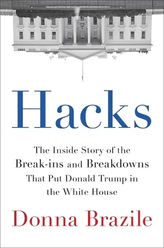 Hacks: The Inside Story of the Break-ins and Breakdowns That Put Donald Trump in the White House, Brazile, Donna
