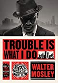 Trouble Is What I Do by Walter Mosley