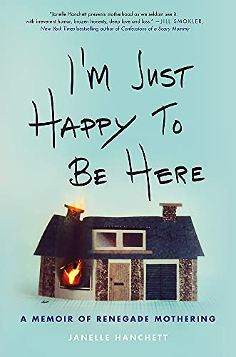 Read im just happy to be here a memoir of renegade mothering download im just happy to be here a memoir of renegade mothering book isbn 0316503770 by janelle hanchett for free fandeluxe Choice Image