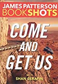 Come and Get Us by James Patterson with Shan Serafin