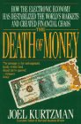 Buy The Death of Money: How the Electronic Economy Has Destablized the World's Markets and Created Financial Chaos from Amazon