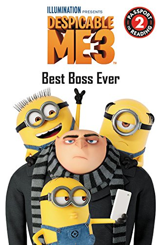 Despicable me 3 : Best boss ever / adapted by Trey King ; based on the motion picture screenplay by Cinco Paul and Ken Daurio.