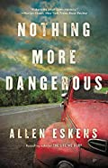 Nothing More Dangerous by Allen Eskens
