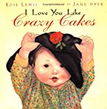 I Love You Like Crazy Cakes - book cover picture