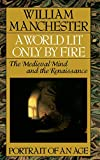 A World Lit Only by Fire : The Medieval Mind and the Renaissance - Portrait of an Age - book cover picture
