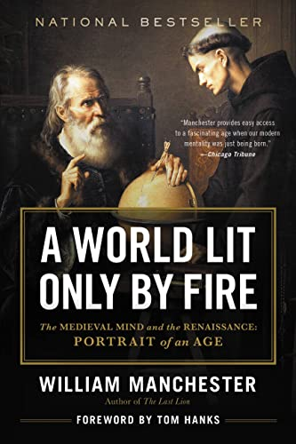 A World Lit Only By Fire: The Medieval Mind and the Renaissance, by Manchester, W