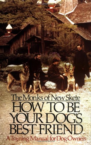 How to Be Your Dog's Best Friend: A Training Manual for Dog Owners, Monks, New Skete