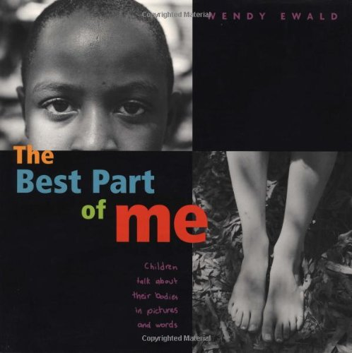 The Best Part of Me: Children Talk About their Bodies in Pictures and Words, Ewald, Wendy