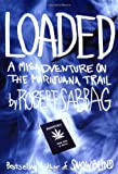 Loaded: A Misadventure on the Marijuana Trail - by Robert Sabbag
