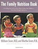 Family Nutrition Book, The: Everything You Need to Know About Feeding Your Childrn...