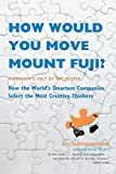 Buy How Would You Move Mount Fuji? : Microsoft's Cult of the Puzzle -- How the World's Smartest Companies Select the Most Creative Thinkers from Amazon
