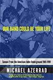 Cover Image of Our Band Could Be Your Life: Scenes from the American Indie Underground 1981-1991 by Michael Azerrad published by Back Bay Books