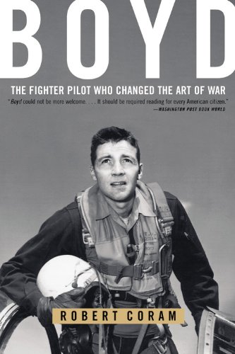 Boyd : The Fighter Pilot Who Changed the Art of War