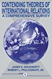 Contending Theories of International Relations: A Comprehensive Survey (5th Edition), Dougherty, James E.; Pfaltzgraff Jr., Robert L.