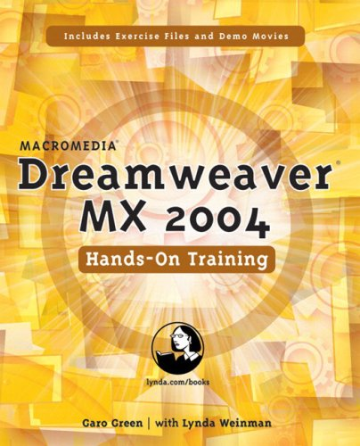 Macromedia Dreamweaver MX 2004 Hands-On Training (Hands on Training (H.O.T)) by Garo Green