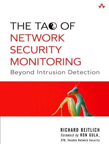 The Tao of Network Security Monitoring: Beyond Intrusion Detection - Richard Bejtlich
