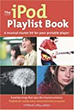 The iPod Playlist Book: A Musical Starter Kit for Your Portable Player