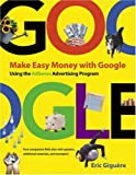 Make Easy Money with Google : Using the AdSense Advertising Program