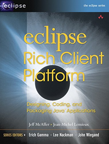 Eclipse Rich Client Platform: Designing, Coding, and Packaging Java¿ Applications