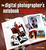 Digital Photographer's Notebook: A Pro's Guide to Adobe Photoshop CS3, Lightroom, and Bridge