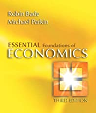 Essentials Foundations of Economics (3rd Edition) by Robin Bade, Michael Parkin