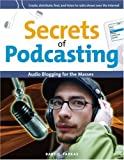 Secrets of Podcasting : Audio Blogging for the Masses