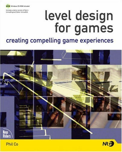 Level Design for Games: Creating Compelling Game Experiences - Phil Co