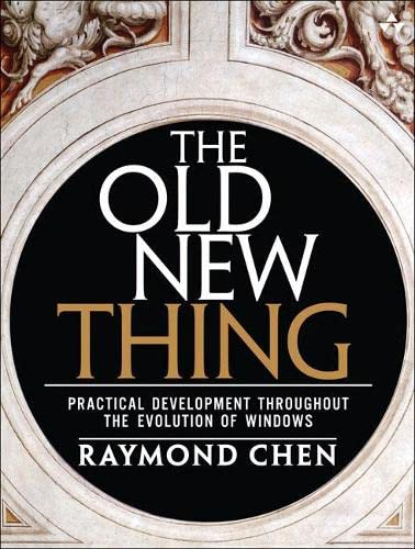 619. The Old New Thing: Practical Development Throughout the Evolution of Windows